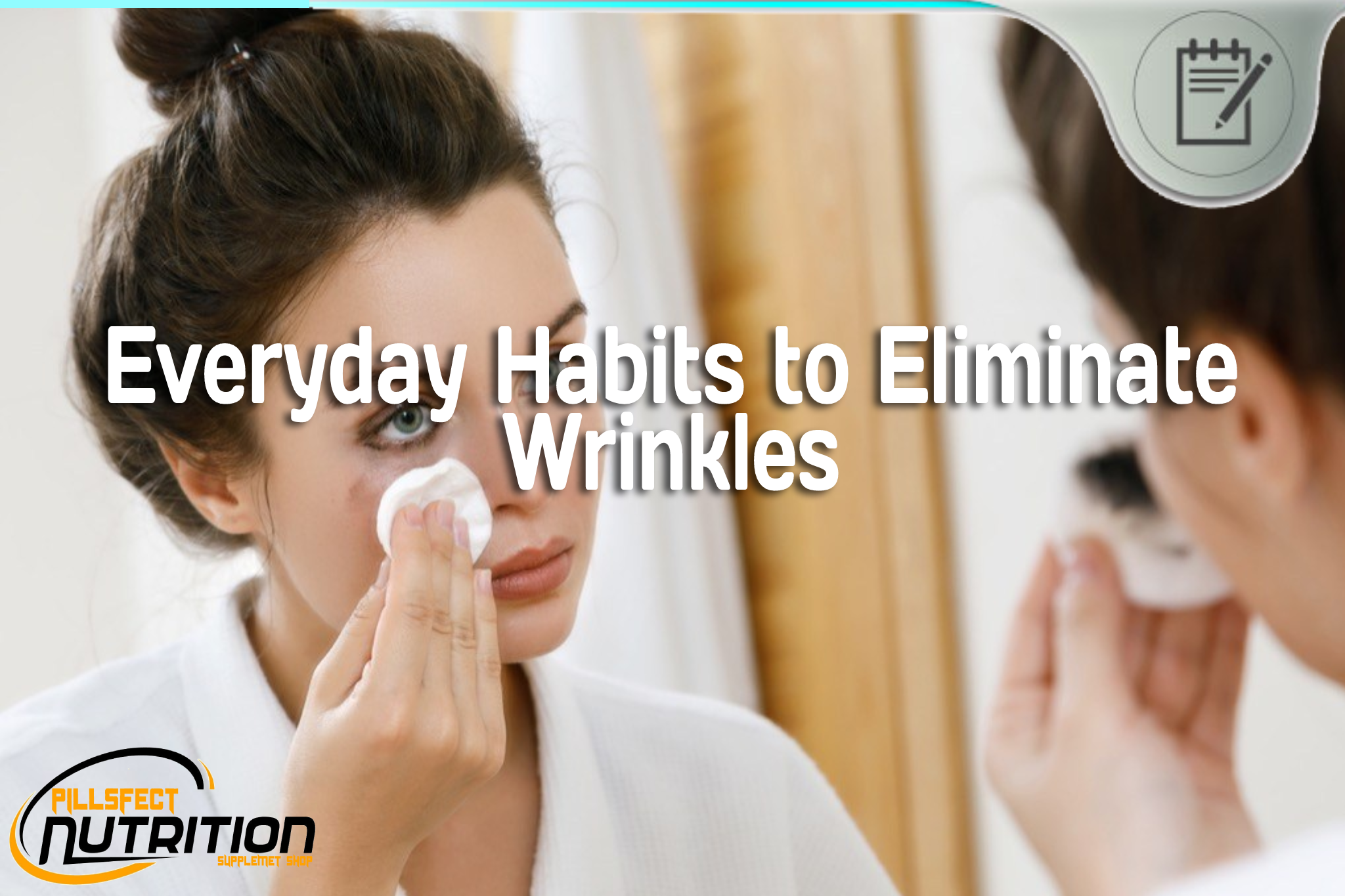 Everyday Habits to Eliminate Wrinkles - Can I Get Rid of Wrinkles Naturally?